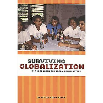 Surviving Globalization in Three Latin American Communities by Denis