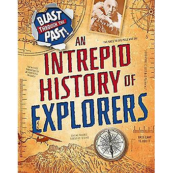 Blast Through the Past - An Intrepid History of Explorers by Izzi Howe