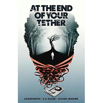 At the End of Your Tether by Adam Smith - 9781620107317 Book
