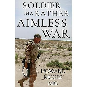 Soldiers in a Rather Aimless War by Howard McGee - 9781788303354 Book