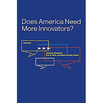 Does America Need More Innovators? by Matthew Wisnioski - 97802625367