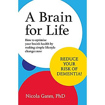 A Brain for Life - How to Optimise Your Brain Health by Making Simple