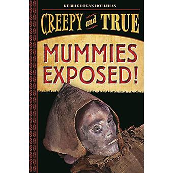 Mummies Exposed! - Creepy and True #1 by Kerrie Logan Hollihan - 97814