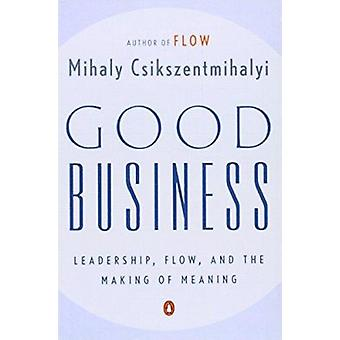 Good Business - Leadership - Flow - and the Making of Meaning by Csiks
