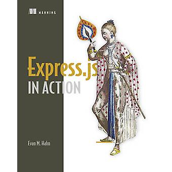 Express.Js in Action by Evan Hahn - 9781617292422 Book