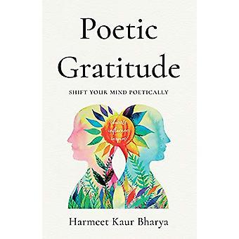 Poetic Gratitude - Shift Your Mind Poetically by Harmeet Kaur Bharya -
