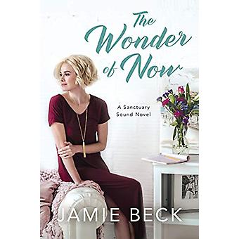 The Wonder of Now by Jamie Beck - 9781542044325 Book