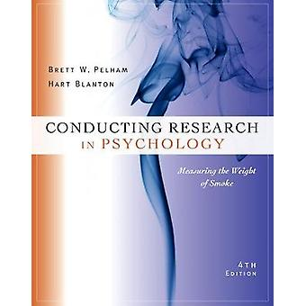 Conducting Research in Psychology  Measuring the Weight of Smoke by Brett Pelham & Hart Blanton