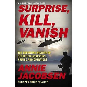 Surprise - Tuer - Vanish - L'histoire définitive de Secret CIA Assass