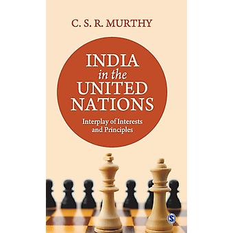 India in the United Nations  Interplay of Interests and Principles by C S R MURTHY