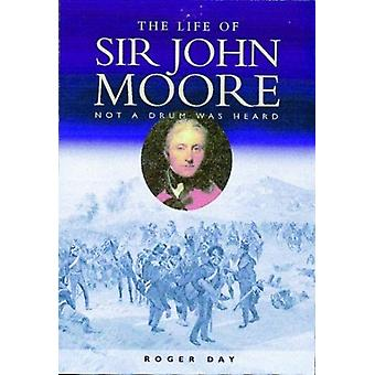 The Life of Sir John Moore by Day & Roger