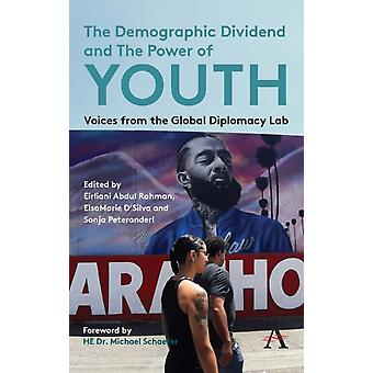 The Demographic Dividend and the Power of Youth by Edited by Eirliani Abdul Rahman & Edited by ElsaMarie D Silva & Edited by Sonja Peteranderl