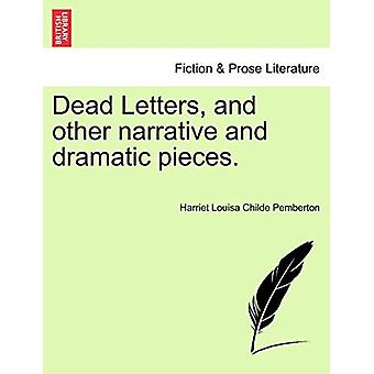 Dead Letters - and Other Narrative and Dramatic Pieces. by Harriet Lo