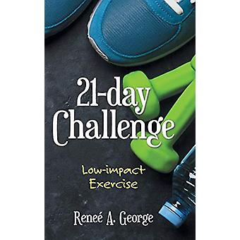 21-Day Challenge - Low-Impact Exercise by Renee a George - 97814808793