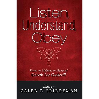 Listen - Understand - Obey - Essays on Hebrews in Honor of Gareth Lee