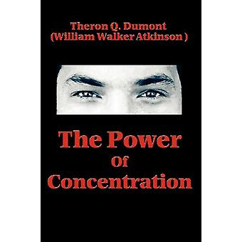 The Power of Concentration by Theron Q Dumont - 9781604590517 Book