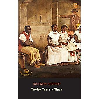 Twelve Years a Slave - Narrative of Solomon Northup (Ad Classic Librar