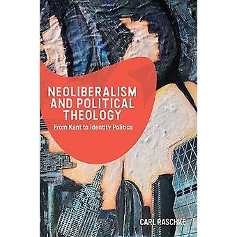 Neoliberalism and Political Theology From Kant to Identity Politics