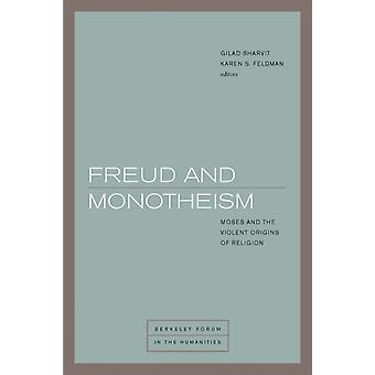 Freud and Monotheism by Edited by Karen S Feldman & Contributions by Jan Assmann & Contributions by Richard Bernstein & Contributions by Willi Goetschel & Contributions by Ronald Hendel & Contributions by Catherine Malabou