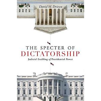 The Specter of Dictatorship Judicial Enabling of Presidential Power Stanford Studies in Law and Politics