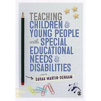 Teaching Children and Young People with Special Educational Needs and Disabilities by MartinDenham & Sarah