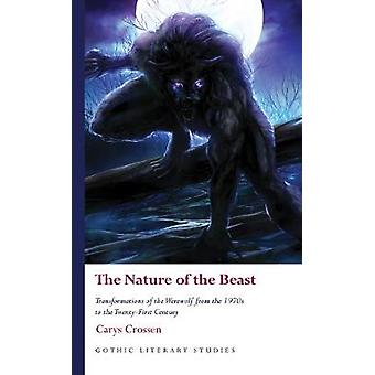 The Nature of the Beast Transformations of the Werewolf from the 1970s to the TwentyFirst Century Gothic Literary Studies