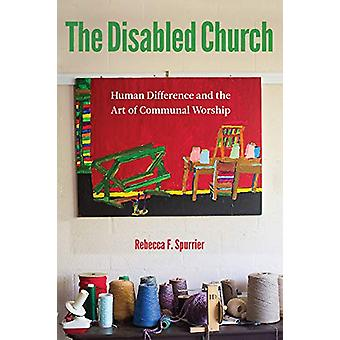 The Disabled Church - Human Difference and the Art of Communal Worship