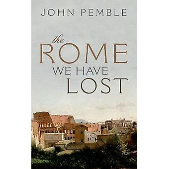The Rome We Have Lost by John Pemble - 9780198803966 Book