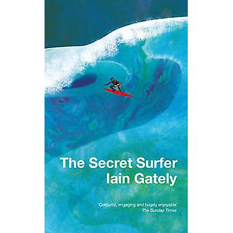 The Secret Surfer by Iain Gately - 9781784974985 Book