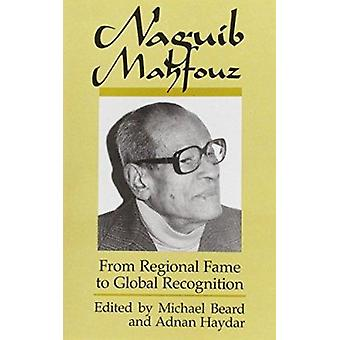 Naguib Mahfouz - From Regional Fame to Global Recognition by M. Beard