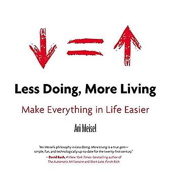 Less Doing, More Living: Make Everything in Life Easier