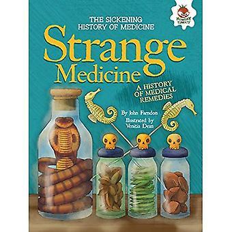 Strange Medicine: A History of Medical Remedies (Sickening History of Medicine)