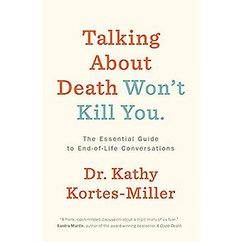 Praten over dood zal je niet doden: De Essential Guide to End-of-Life gesprekken
