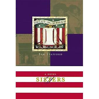 Sisters - A Novel of the Women Suffrage Movement by Tim Stafford - 978