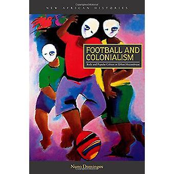 Fotboll och kolonialism - kropp och populärkultur i Urban Mozambiqu