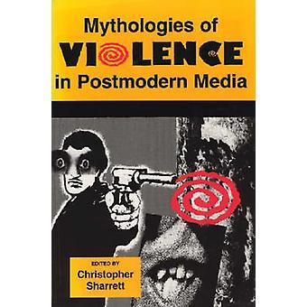 Mythologies de la Violence dans les médias postmodernes par Sharrett & Christopher