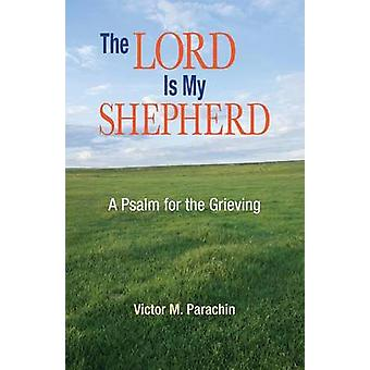 Lord Is My Shepherd A Psalm for the Grieving by Parachin & Victor M.