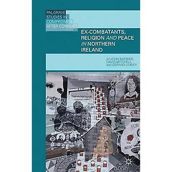 ExCombatants Religion och fred i Nordirland religionens roll i Övergångsrättvisa genom Brewer & John D.