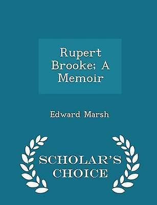 Rupert Brooke A Memoir  Scholars Choice Edition by Marsh & Edward