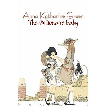 The Millionaire Baby by Anna Katharine Green Fiction Mystery  Detective by Green & Anna Katharine