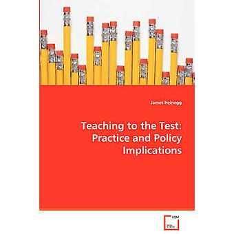 Teaching to the Test Practice and Policy Implications by Heinegg & James