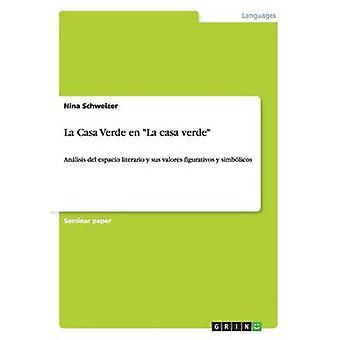 La Casa Verde en La casa verdeAnlisis del espacio literario y sus valores figurativos y simblicos by Schweizer & Nina
