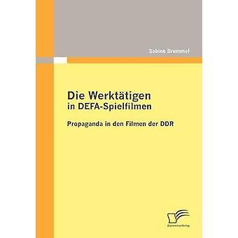 Die Werkttigen en DEFASpielfilmen Propaganda en den Filmen der DDR de Brummel y Sabine