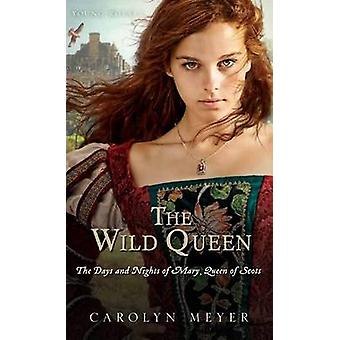 The Wild Queen - The Days and Nights of Mary - Queen of Scots by Assis