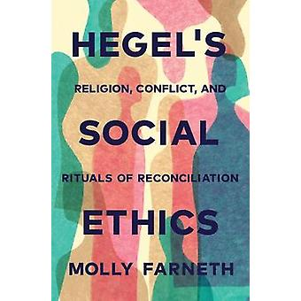Hegel's Social Ethics - Religion - Conflict - and Rituals of Reconcili