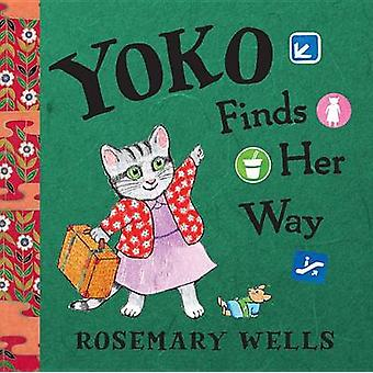Yoko Finds Her Way by Rosemary Wells - 9781423165125 Book