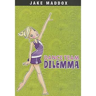 Dance Team Dilemma by Jake Maddox - Leigh McDonald - Katie Wood - 978