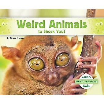 Weird Animals to Shock You! by Grace Hansen - 9781629707358 Book