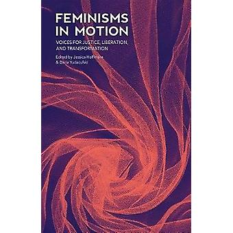 Feminisms in Motion - Voices for Justice - Liberation - and Transforma