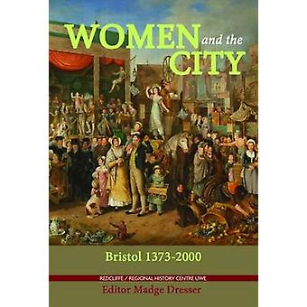 Women and the City - Bristol 1373-2000 by Madge Dresser - 978190832631